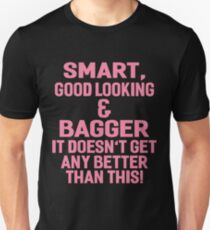 SMART, GOOD LOOKING & BAGGER IT DOESN'T GET ANY BETTER THAN THIS! T-Shirt