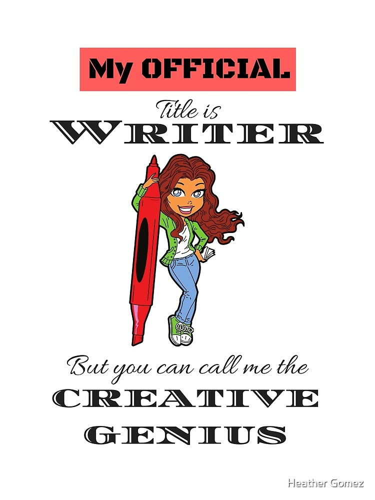 Writer-Creative genius by Heather Gomez