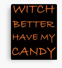 Halloween Witch Better Have My Candy Canvas Print