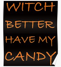 Halloween Witch Better Have My Candy Poster