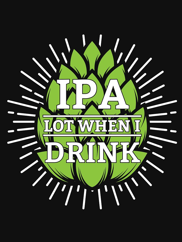 IPA Lot When I Drink - I pee a lot when drinking microbrew beer by ColeLaniTrading