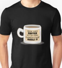 Drink Some Coffee Put On Some Gangsta Rap Handle It Unisex T-Shirt