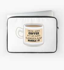 Drink Some Coffee Put On Some Gangsta Rap Handle It Laptop Sleeve