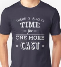 Time for one more cast Unisex T-Shirt