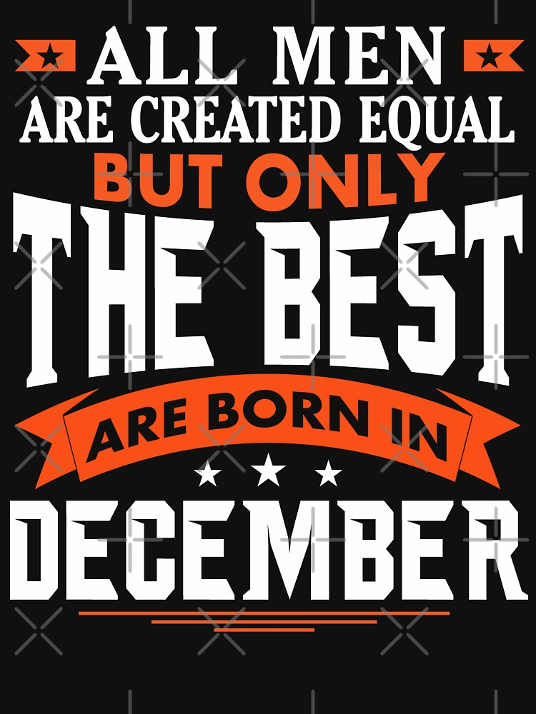 All Men are Created Equal but only the best are born in December by dragts