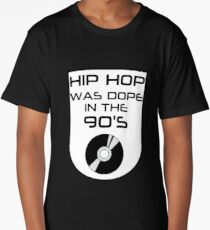 Hip Hop Was Dope In The 90's Long T-Shirt
