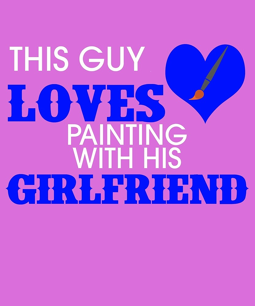 This Guy Loves Painting With His Girlfriend by AlwaysAwesome