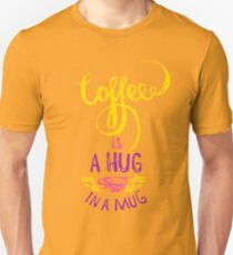 Coffee is a hug in a Mug T-Shirt