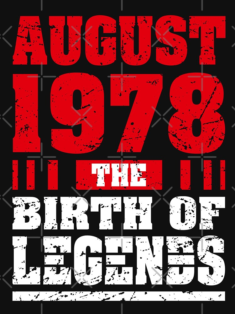 August 1978 The Birth Of Legends Great Birthday Gift Idea by happiestperson