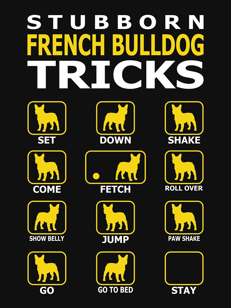Stubborn French Bulldog Dog Tricks Funny Tshirt by simbamerch