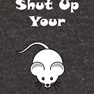 Shut Up Your Mouse by alsadad