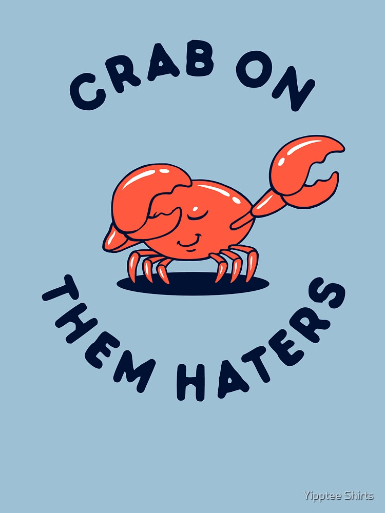 Crab On Them Haters by dumbshirts