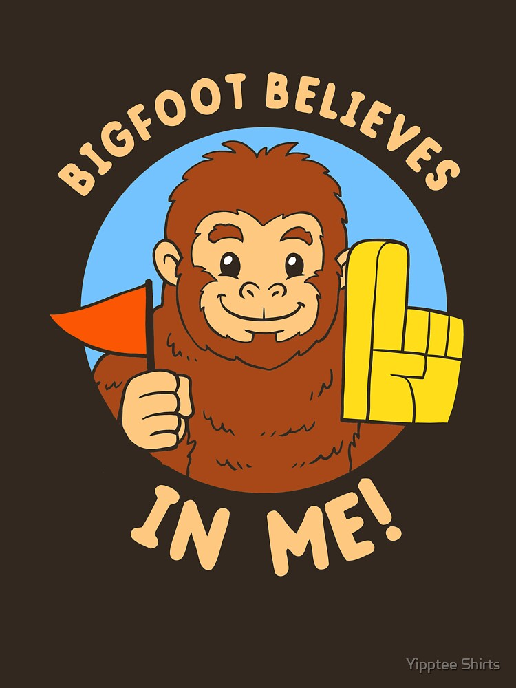 Bigfoot Believes In Me by dumbshirts