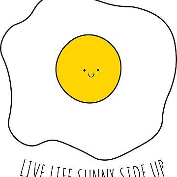 Live Life Sunny Side Up by Jillarchibold