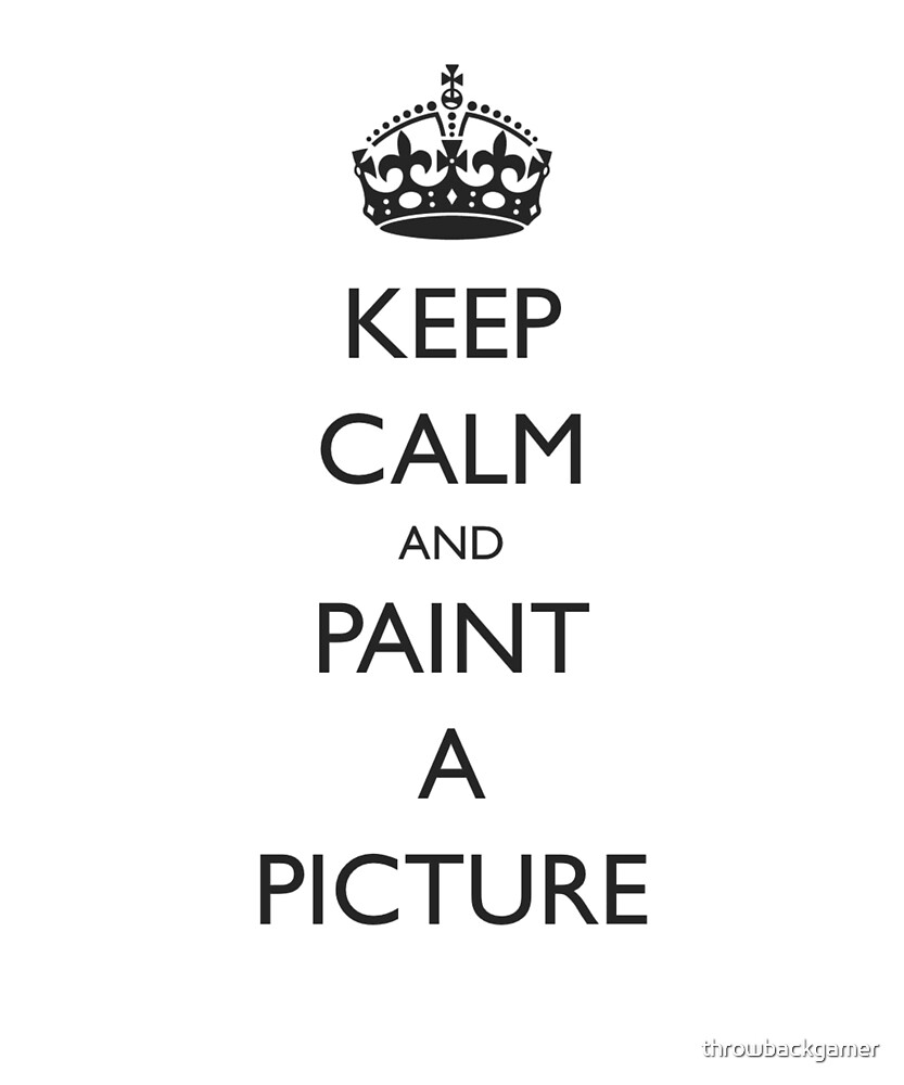 Keep Calm and Paint a Picture Gift Idea For Artists by throwbackgamer