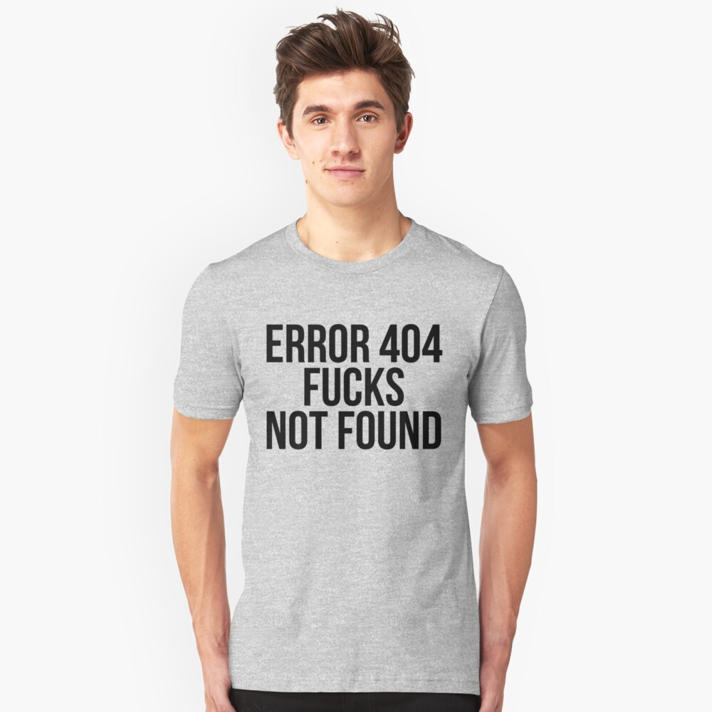 Error 404 Fucks Not Found Unisex T-Shirt Front