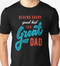 Behind every good kid is a Great Dad T-Shirt