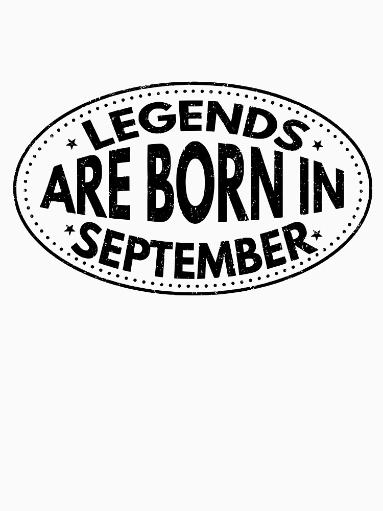 Legends Are Born in September T-Shirt by simbamerch