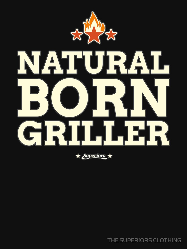 SUPERIORS ™ - NATURAL BORN GRILLER - BBQwear Fashion & Clothing by superiors-shop