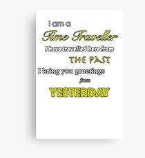 I am a Time Traveller Canvas Print