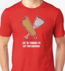 We`re coming to get you Barbara! Unisex T-Shirt