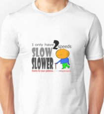 I only have 2 speeds - slow and slower Unisex T-Shirt