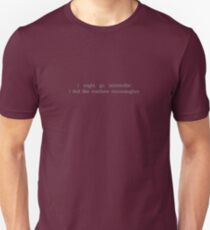 i might go interstellar  T-Shirt