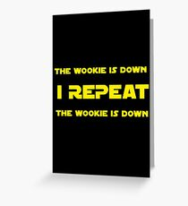 I REPEAT - THE WOOKIE IS DOWN Greeting Card