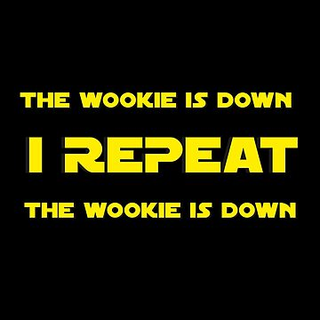I REPEAT - THE WOOKIE IS DOWN by KinkyKaiju