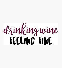 Drinking Wine Feeling Fine Quote Photographic Print