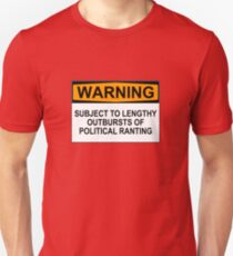 WARNING: SUBJECT TO LENGTHY OUTBURSTS OF POLITICAL RANTING T-Shirt