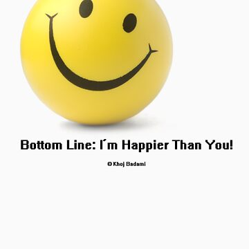 Bottom Line: I'm Happier Than You! by khoj