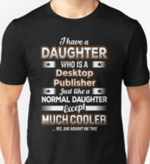 I Have A Much Cooler Desktop Publisher Daughter Unisex T-Shirt