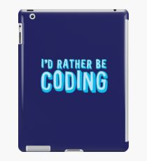 I'd rather be coding iPad Case/Skin