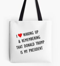 Love waking up to trump Tote Bag