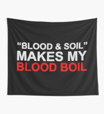 Blood and Soil Makes My Blood Boil Wall Tapestry