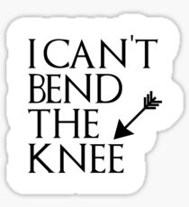 I can't bend the knee - I took an arrow in the knee Sticker