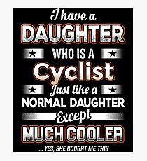 I Have A Much Cooler Cyclist Daughter Photographic Print