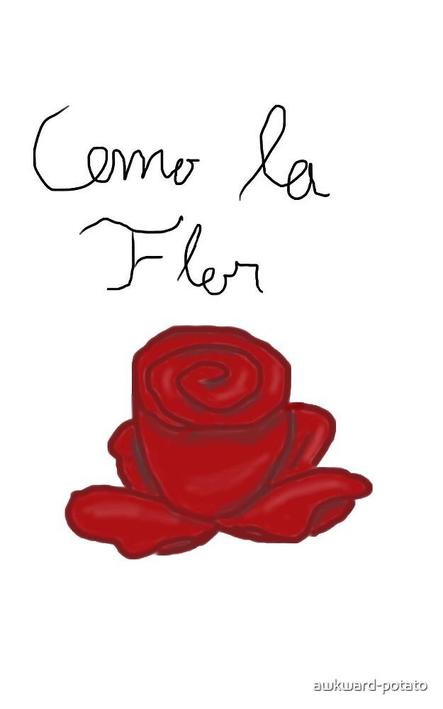 Como la Flor by awkward-potato