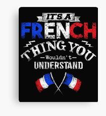 It's A French Thing You Wouldn't Understand Canvas Print