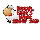 That's What Sheep Said by themarvdesigns