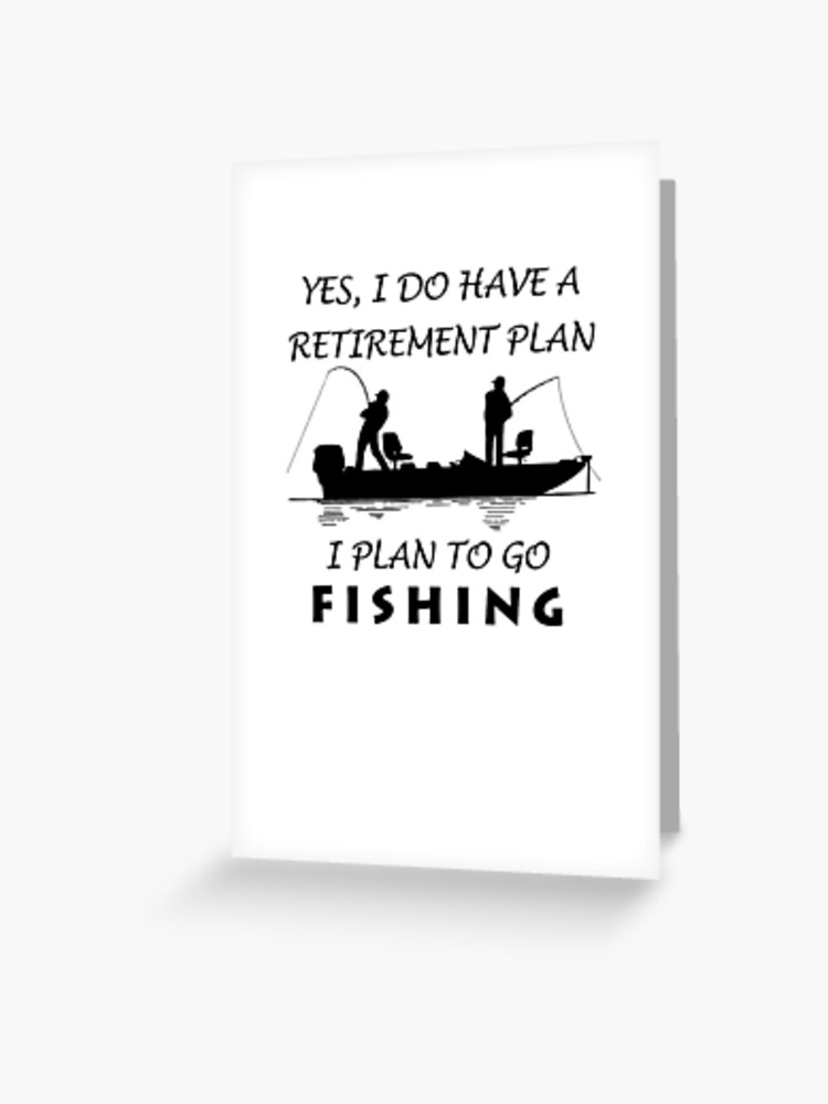 i do have a retirement plan: fishing in my boat | Greeting Card
