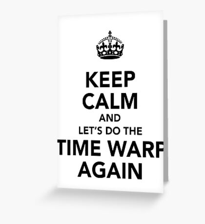 Keep Calm And Let's Do The Time Warp Again Greeting Card
