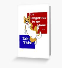 It's Dangerous to Go Alone... Take a Puppy! Greeting Card