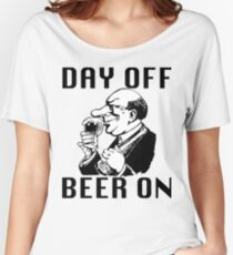 Day Off. Beer On! Women's Relaxed Fit T-Shirt