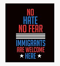 No Hate no Fear Immigrants are Welcome Here Presidential Election Photographic Print