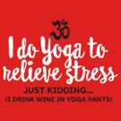 I do yoga to relieve stress - just kidding... by LaundryFactory