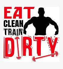 Eat clean train dirty Photographic Print