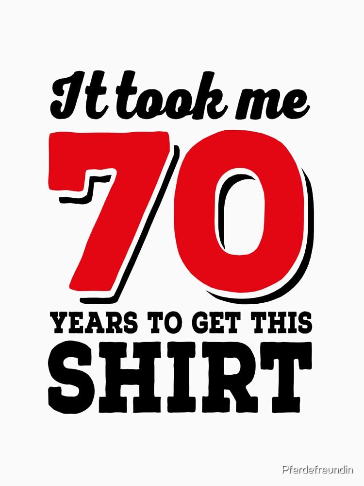 It took me 70 Years to get this Shirt von Pferdefreundin