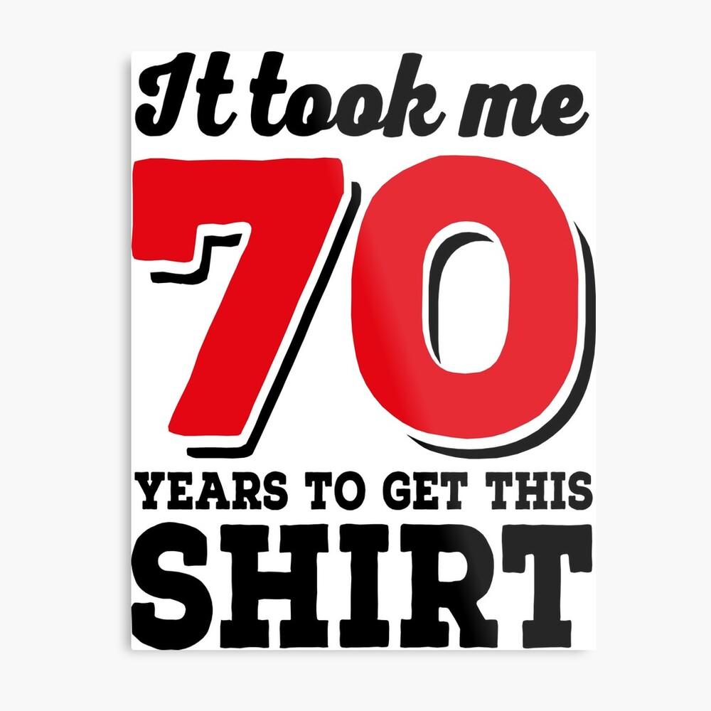 It took me 70 Years to get this Shirt Metallbild